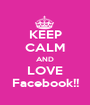 KEEP CALM AND LOVE Facebook!! - Personalised Poster A1 size
