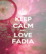 KEEP CALM AND  LOVE FADIA - Personalised Poster A1 size