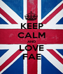KEEP CALM AND LOVE FAE - Personalised Poster A1 size
