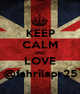 KEEP CALM AND LOVE @fahrilapr25 - Personalised Poster A1 size