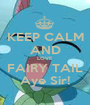 KEEP CALM AND LOVE FAIRY TAIL Aye Sir! - Personalised Poster A1 size