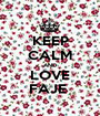 KEEP CALM AND LOVE FAJE  - Personalised Poster A1 size