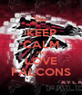 KEEP CALM AND LOVE FALCONS - Personalised Poster A1 size