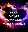 KEEP CALM AND LOVE FAMILY AND FRIENDS - Personalised Poster A1 size