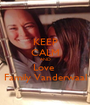 KEEP CALM AND Love  Family Vanderwaal - Personalised Poster A1 size