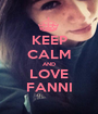 KEEP CALM AND LOVE FANNI - Personalised Poster A1 size