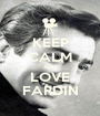 KEEP CALM AND LOVE FARDIN - Personalised Poster A1 size