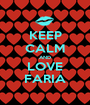 KEEP CALM AND LOVE FARIA - Personalised Poster A1 size