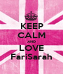 KEEP CALM AND LOVE FariSarah - Personalised Poster A1 size