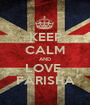 KEEP CALM AND LOVE  FARISHA - Personalised Poster A1 size