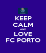 KEEP CALM AND LOVE FC PORTO - Personalised Poster A1 size