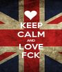 KEEP CALM AND LOVE FCK - Personalised Poster A1 size