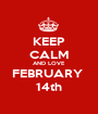 KEEP CALM AND LOVE FEBRUARY  14th - Personalised Poster A1 size