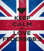 KEEP CALM AND LOVE FEDERBOB:3 - Personalised Poster A1 size