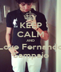 KEEP CALM AND Love Fernando Sampaio - Personalised Poster A1 size