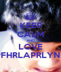 KEEP CALM AND LOVE FHRLAPRLYN - Personalised Poster A1 size
