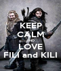 KEEP CALM AND LOVE FILI and KILI - Personalised Poster A1 size