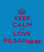 KEEP CALM AND LOVE FILSAN^^ - Personalised Poster A1 size