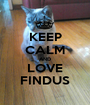 KEEP CALM AND LOVE FINDUS - Personalised Poster A1 size