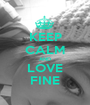 KEEP CALM AND LOVE FINE - Personalised Poster A1 size