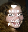 KEEP CALM AND LOVE FINJA - Personalised Poster A1 size