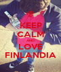 KEEP CALM AND LOVE FINLANDIA - Personalised Poster A1 size