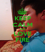 KEEP CALM AND LOVE FIRE - Personalised Poster A1 size