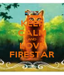 KEEP CALM AND LOVE FIRESTAR - Personalised Poster A1 size