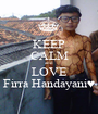 KEEP CALM and LOVE Firra Handayani♥ - Personalised Poster A1 size