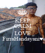 KEEP CALM and LOVE FirraHandayani♥ - Personalised Poster A1 size
