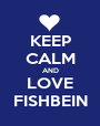 KEEP CALM AND LOVE FISHBEIN - Personalised Poster A1 size