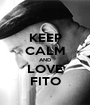 KEEP CALM AND LOVE FITO - Personalised Poster A1 size