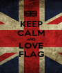 KEEP CALM AND LOVE FLAG - Personalised Poster A1 size