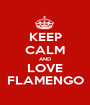 KEEP CALM AND LOVE FLAMENGO - Personalised Poster A1 size