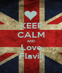 KEEP CALM AND Love Flaviii - Personalised Poster A1 size