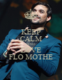 KEEP CALM AND LOVE FLO MOTHE - Personalised Poster A1 size