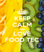 KEEP CALM AND LOVE FOOD TEC - Personalised Poster A1 size