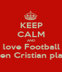 KEEP CALM AND love Football when Cristian play it - Personalised Poster A1 size