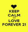 KEEP CALM and LOVE FOREVER 21 - Personalised Poster A1 size