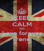 KEEP CALM AND Love forever Irene - Personalised Poster A1 size