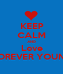 KEEP CALM AND Love FOREVER YOUNG - Personalised Poster A1 size