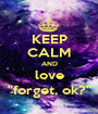 """KEEP CALM AND love """"forget, ok?"""" - Personalised Poster A1 size"""