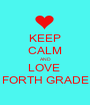 KEEP CALM AND LOVE  FORTH GRADE - Personalised Poster A1 size