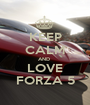 KEEP CALM AND  LOVE FORZA 5 - Personalised Poster A1 size