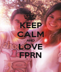 KEEP CALM AND LOVE FPRN - Personalised Poster A1 size