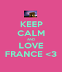 KEEP CALM AND LOVE FRANCE <3 - Personalised Poster A1 size