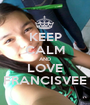 KEEP CALM AND LOVE FRANCISVEE - Personalised Poster A1 size