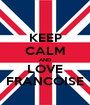 KEEP CALM AND LOVE FRANCOISE - Personalised Poster A1 size