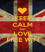 KEEP CALM AND LOVE FREE WIFI - Personalised Poster A1 size