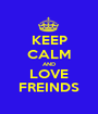 KEEP CALM AND LOVE FREINDS - Personalised Poster A1 size